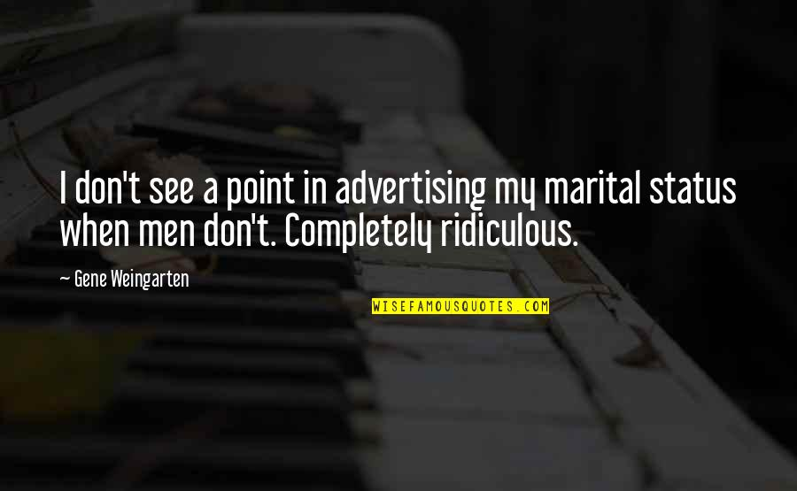 Molly Shannon Quotes By Gene Weingarten: I don't see a point in advertising my