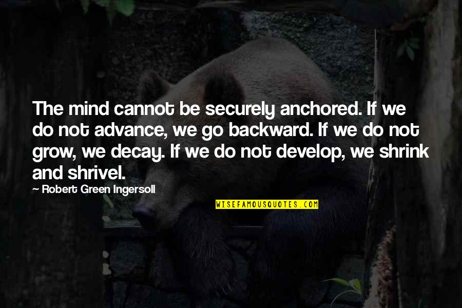 Molly Shannon Quotes By Robert Green Ingersoll: The mind cannot be securely anchored. If we