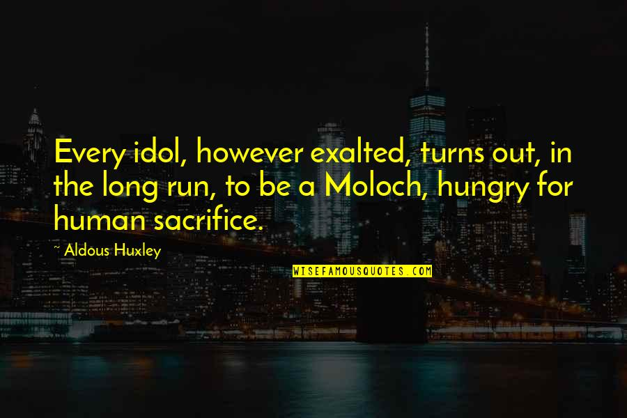 Moloch Quotes By Aldous Huxley: Every idol, however exalted, turns out, in the