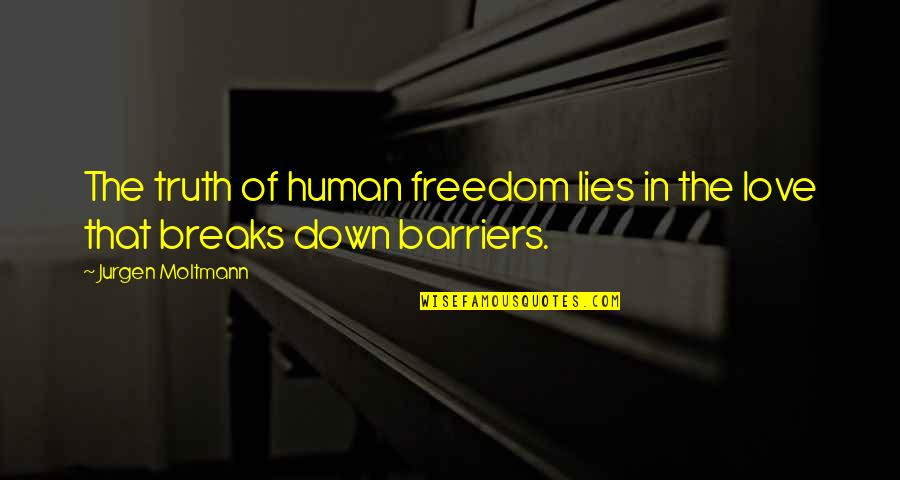 Moltmann Quotes By Jurgen Moltmann: The truth of human freedom lies in the