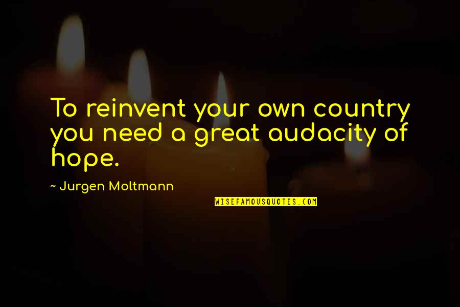 Moltmann Quotes By Jurgen Moltmann: To reinvent your own country you need a