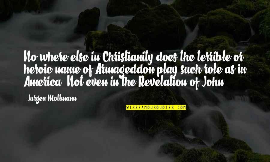 Moltmann Quotes By Jurgen Moltmann: No where else in Christianity does the terrible