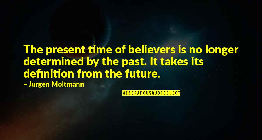 Moltmann Quotes By Jurgen Moltmann: The present time of believers is no longer