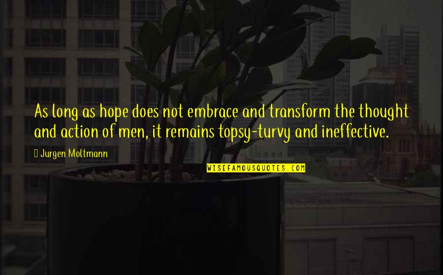 Moltmann Quotes By Jurgen Moltmann: As long as hope does not embrace and