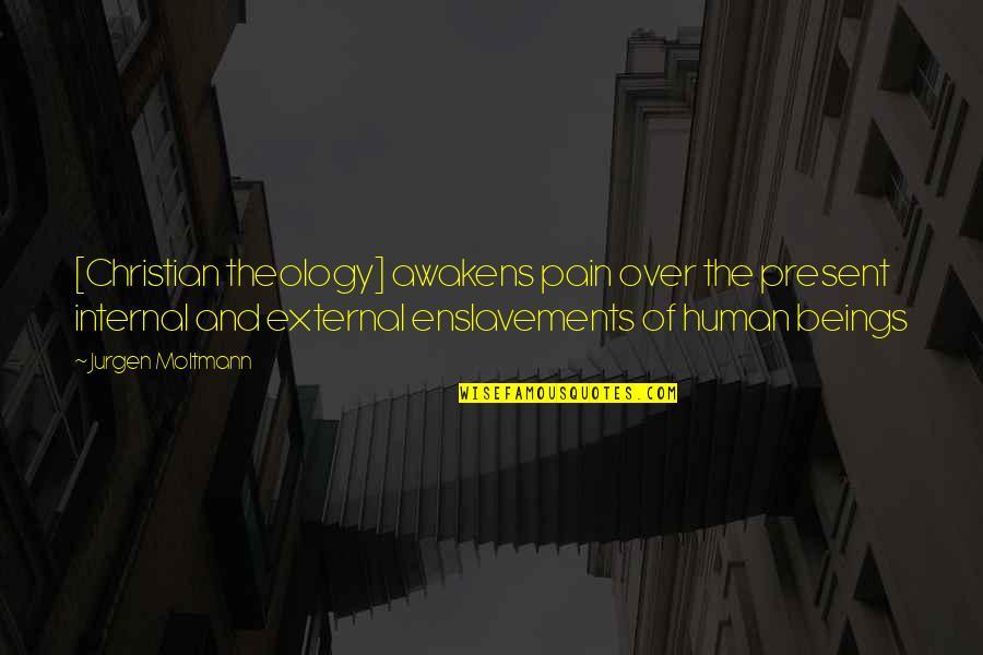 Moltmann Quotes By Jurgen Moltmann: [Christian theology] awakens pain over the present internal