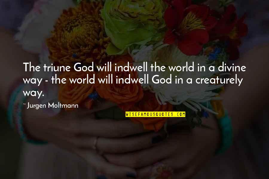 Moltmann Quotes By Jurgen Moltmann: The triune God will indwell the world in