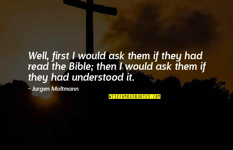 Moltmann Quotes By Jurgen Moltmann: Well, first I would ask them if they