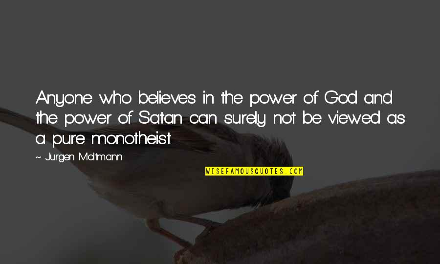 Moltmann Quotes By Jurgen Moltmann: Anyone who believes in the power of God