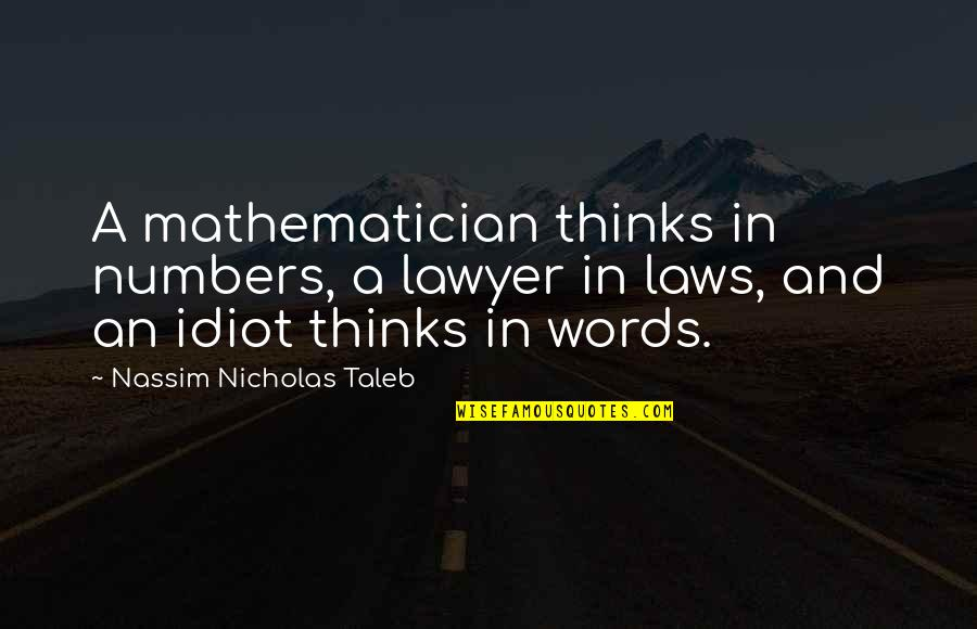 Mom Passing Away Quotes By Nassim Nicholas Taleb: A mathematician thinks in numbers, a lawyer in