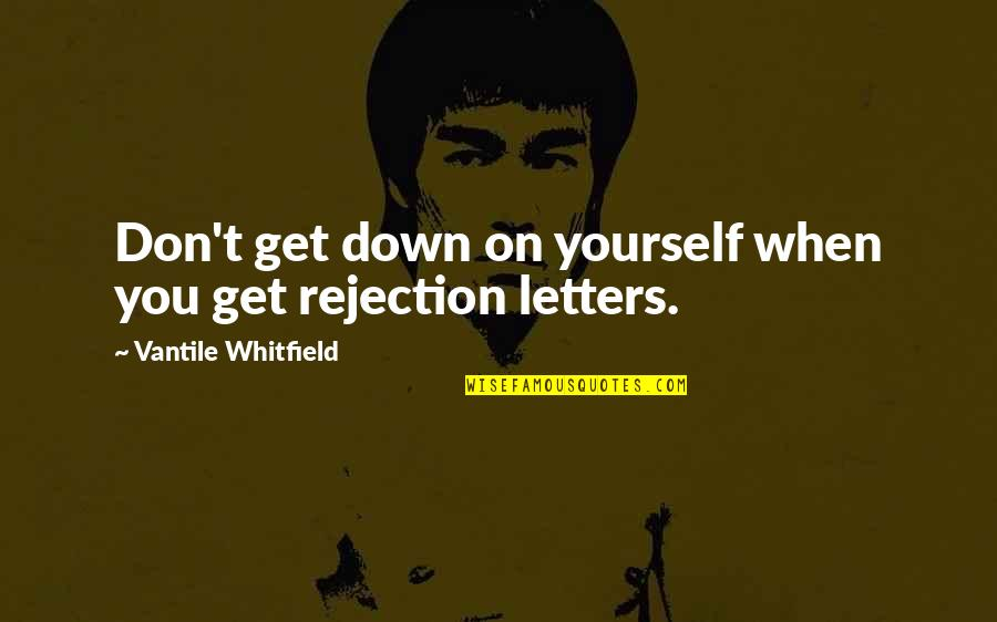 Mom Passing Away Quotes By Vantile Whitfield: Don't get down on yourself when you get
