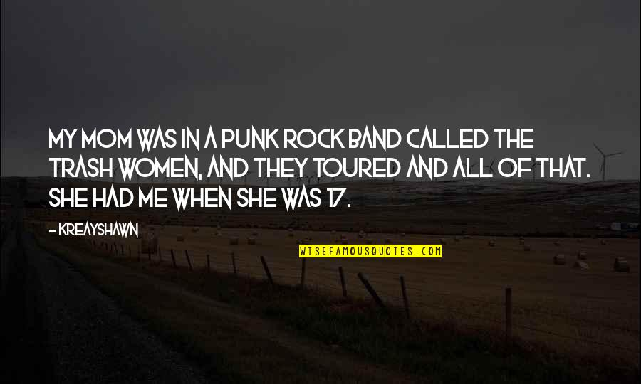 Mom You Are My Rock Quotes By Kreayshawn: My mom was in a punk rock band