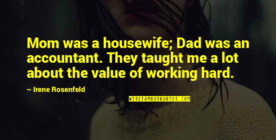 Mom You Taught Me Quotes By Irene Rosenfeld: Mom was a housewife; Dad was an accountant.