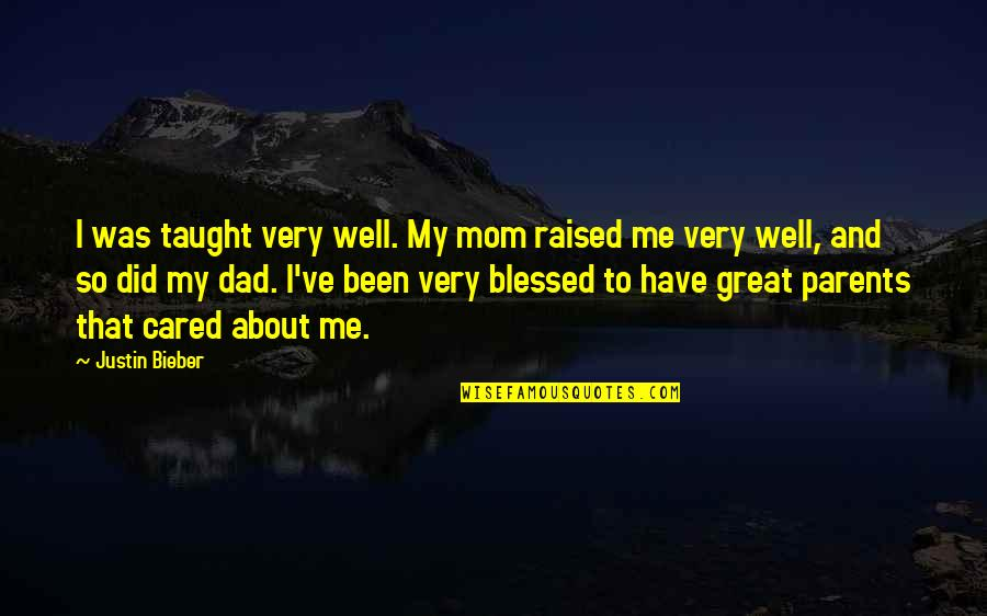 Mom You Taught Me Quotes By Justin Bieber: I was taught very well. My mom raised