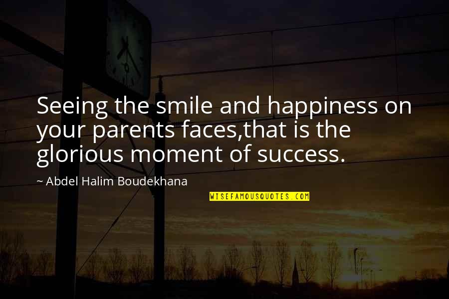 Moment Of Happiness Quotes By Abdel Halim Boudekhana: Seeing the smile and happiness on your parents