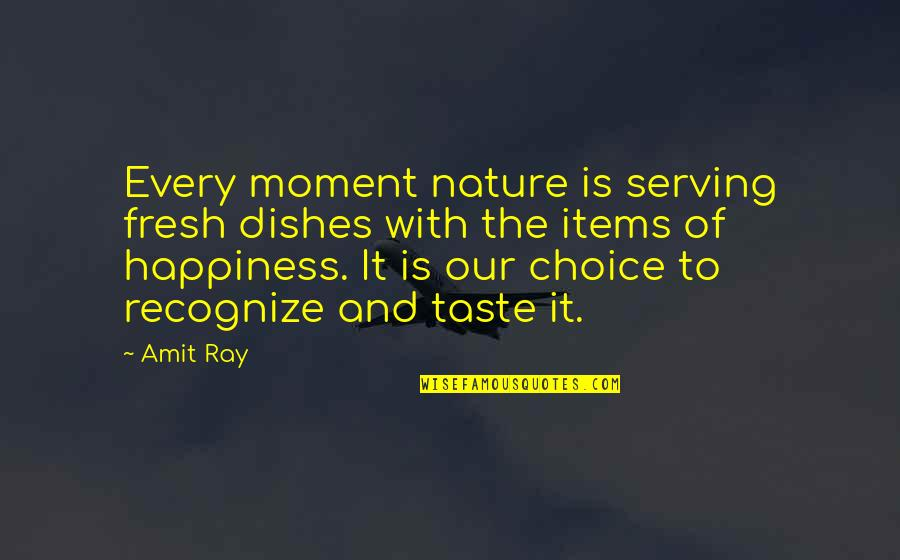 Moment Of Happiness Quotes By Amit Ray: Every moment nature is serving fresh dishes with