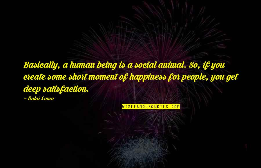 Moment Of Happiness Quotes By Dalai Lama: Basically, a human being is a social animal.
