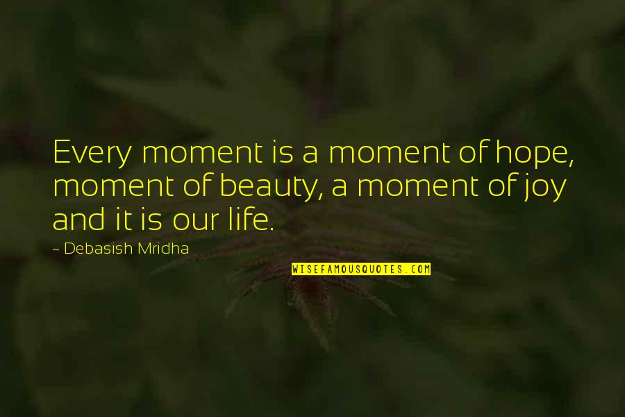Moment Of Happiness Quotes By Debasish Mridha: Every moment is a moment of hope, moment