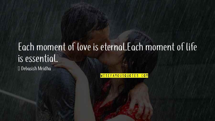 Moment Of Happiness Quotes By Debasish Mridha: Each moment of love is eternal.Each moment of