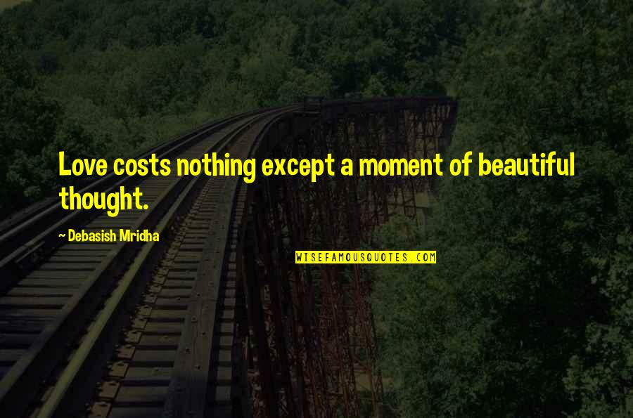 Moment Of Happiness Quotes By Debasish Mridha: Love costs nothing except a moment of beautiful