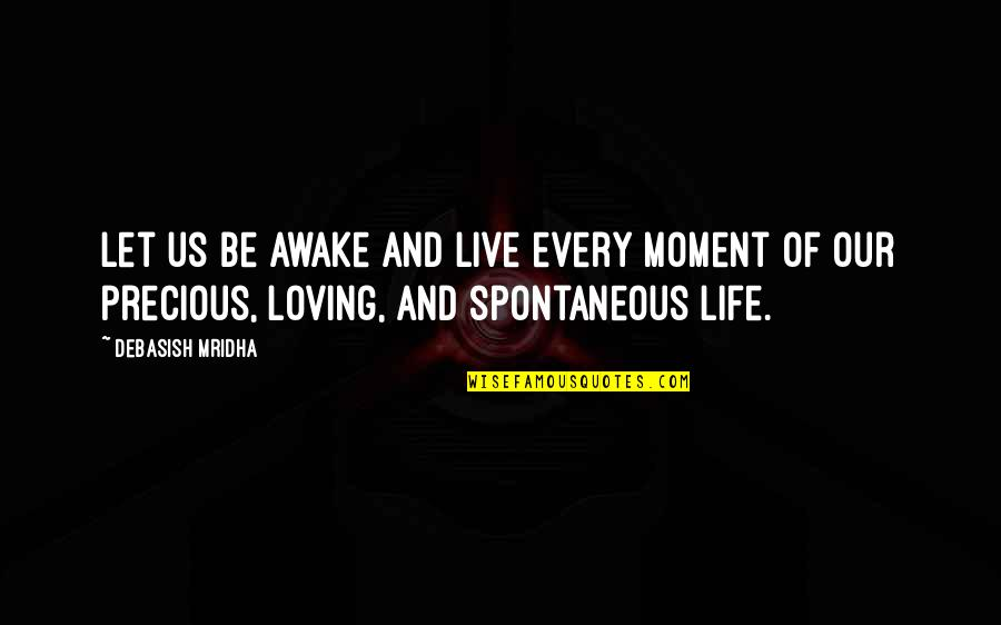 Moment Of Happiness Quotes By Debasish Mridha: Let us be awake and live every moment
