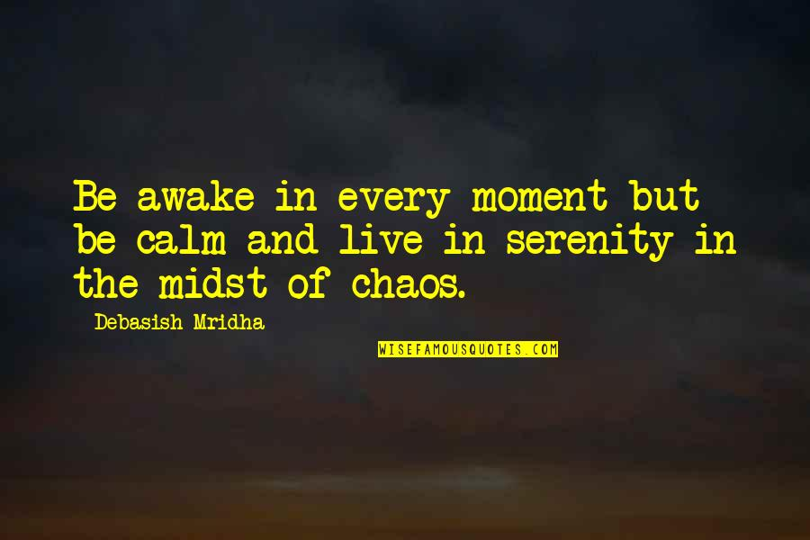 Moment Of Happiness Quotes By Debasish Mridha: Be awake in every moment but be calm
