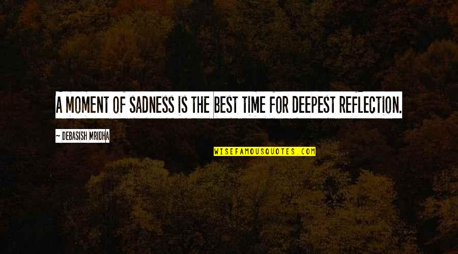 Moment Of Happiness Quotes By Debasish Mridha: A moment of sadness is the best time