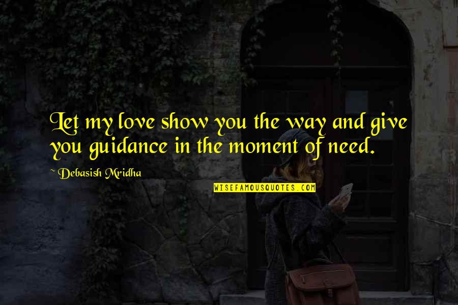 Moment Of Happiness Quotes By Debasish Mridha: Let my love show you the way and