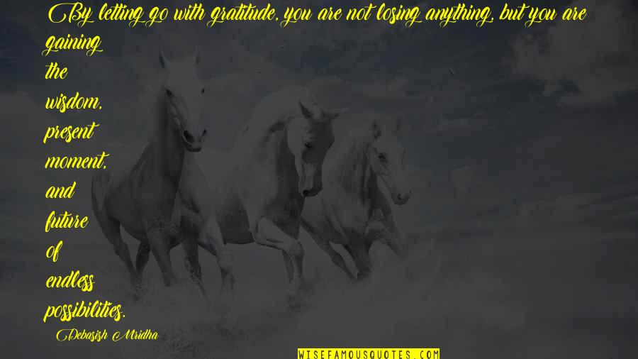 Moment Of Happiness Quotes By Debasish Mridha: By letting go with gratitude, you are not