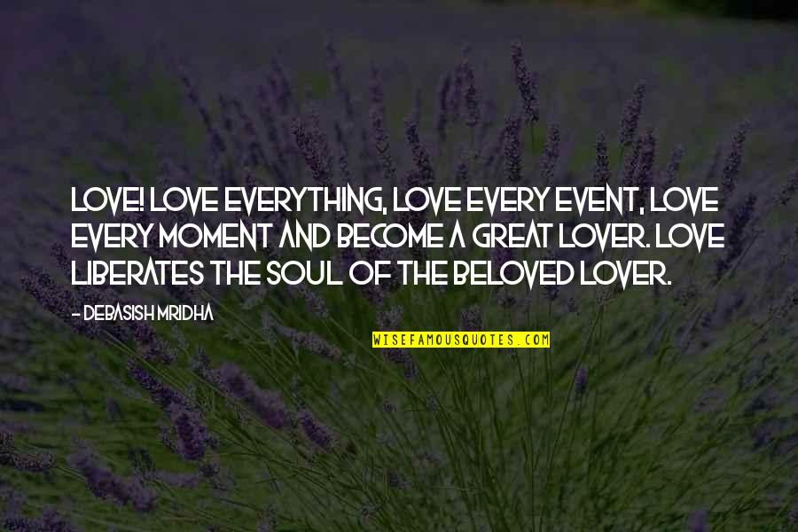 Moment Of Happiness Quotes By Debasish Mridha: Love! Love everything, love every event, love every