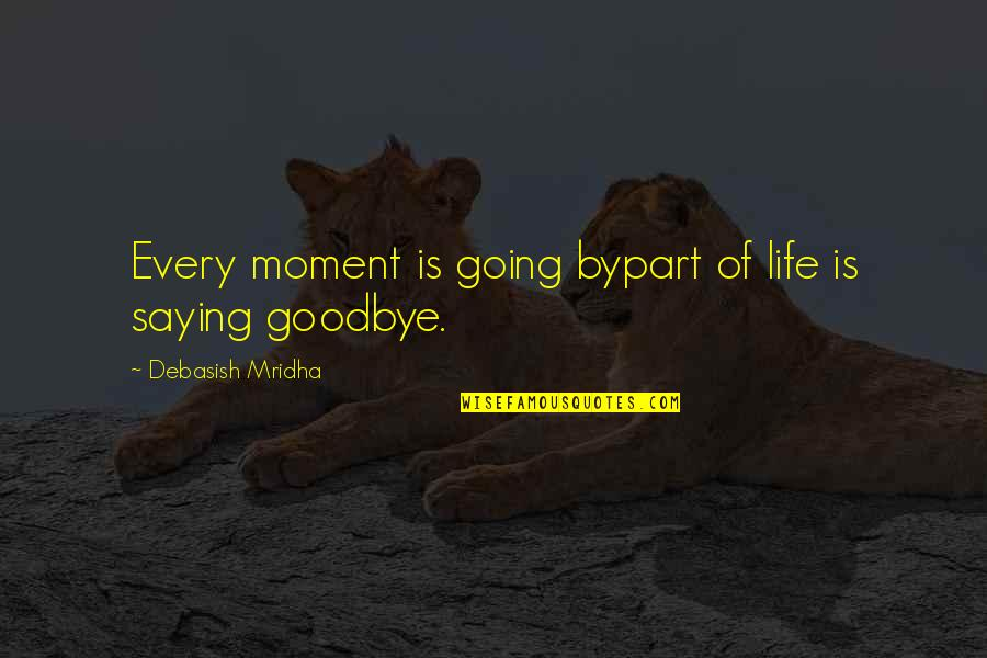 Moment Of Happiness Quotes By Debasish Mridha: Every moment is going bypart of life is