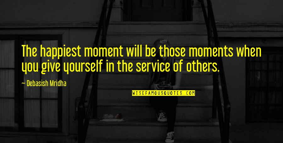 Moment Of Happiness Quotes By Debasish Mridha: The happiest moment will be those moments when