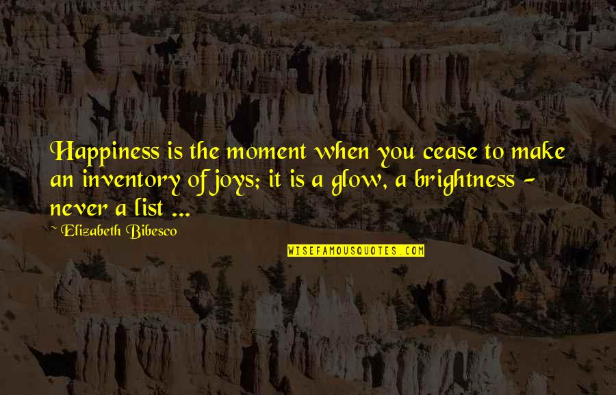 Moment Of Happiness Quotes By Elizabeth Bibesco: Happiness is the moment when you cease to
