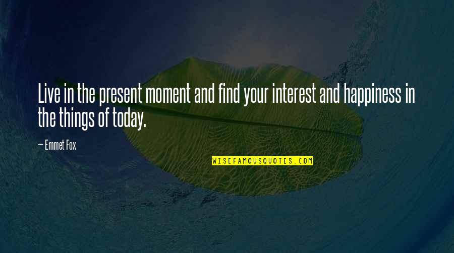 Moment Of Happiness Quotes By Emmet Fox: Live in the present moment and find your