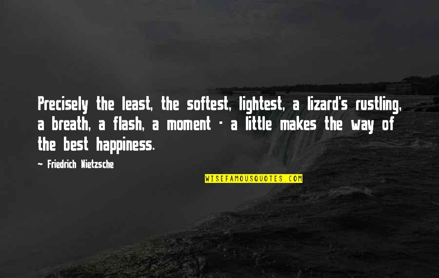 Moment Of Happiness Quotes By Friedrich Nietzsche: Precisely the least, the softest, lightest, a lizard's