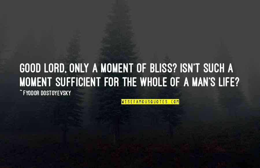 Moment Of Happiness Quotes By Fyodor Dostoyevsky: Good Lord, only a moment of bliss? Isn't