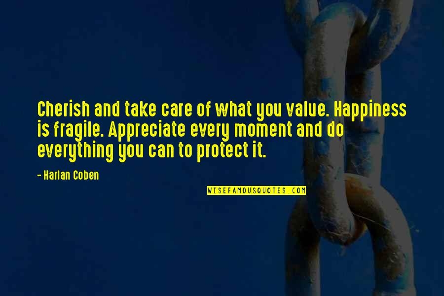 Moment Of Happiness Quotes By Harlan Coben: Cherish and take care of what you value.