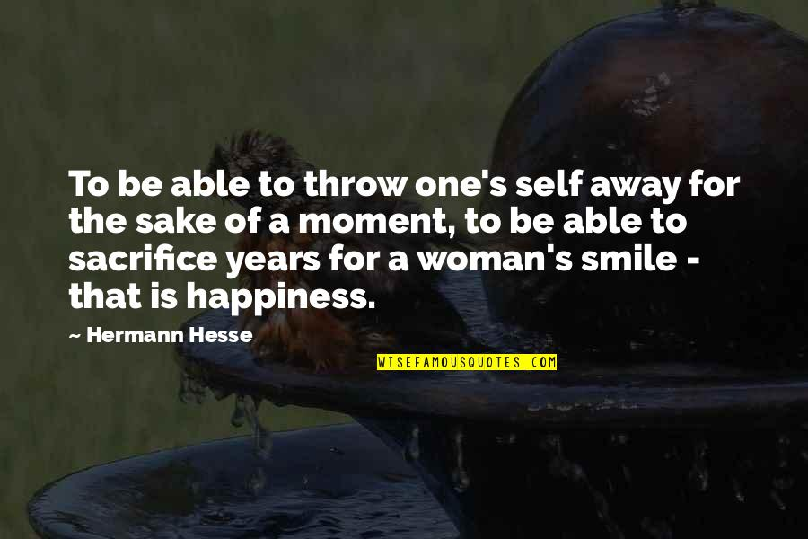 Moment Of Happiness Quotes By Hermann Hesse: To be able to throw one's self away