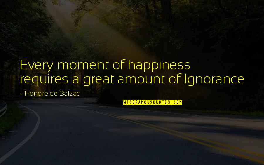 Moment Of Happiness Quotes By Honore De Balzac: Every moment of happiness requires a great amount
