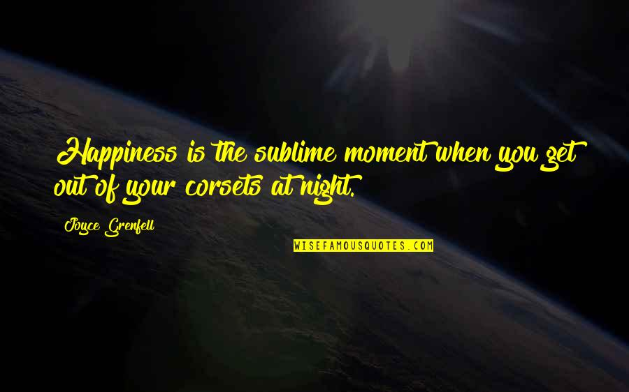 Moment Of Happiness Quotes By Joyce Grenfell: Happiness is the sublime moment when you get