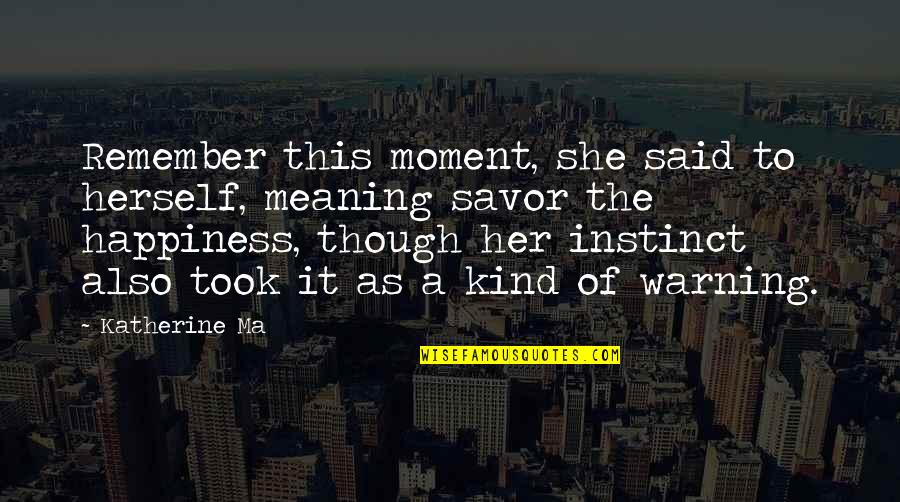 Moment Of Happiness Quotes By Katherine Ma: Remember this moment, she said to herself, meaning