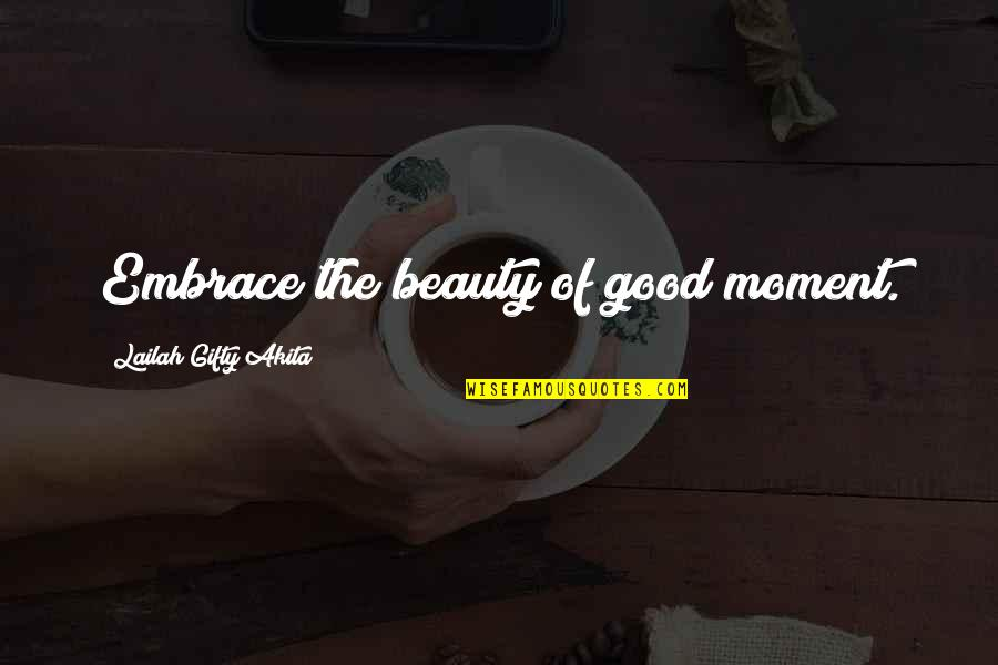 Moment Of Happiness Quotes By Lailah Gifty Akita: Embrace the beauty of good moment.