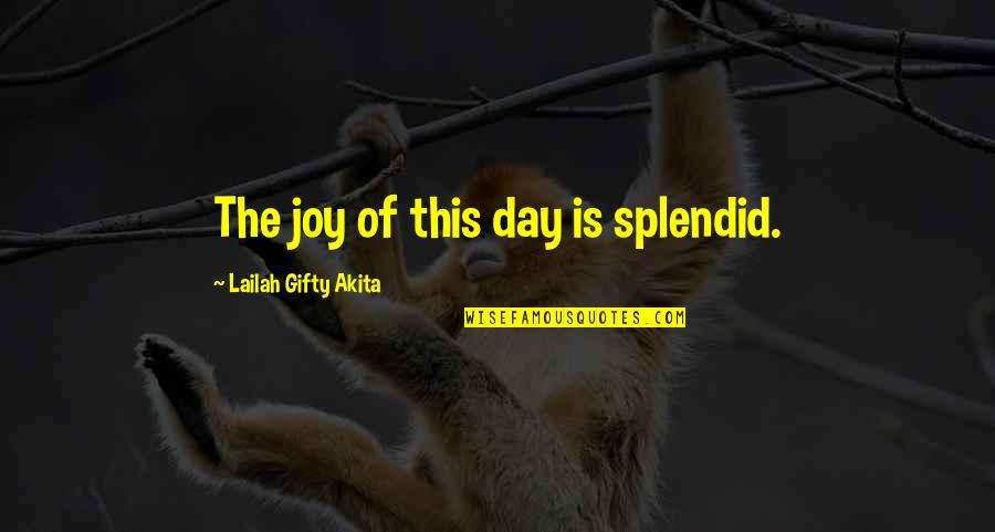 Moment Of Happiness Quotes By Lailah Gifty Akita: The joy of this day is splendid.