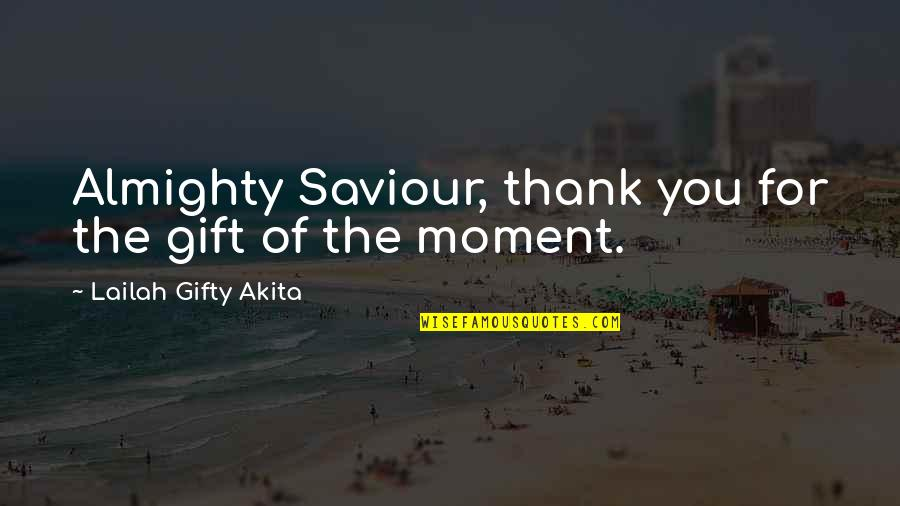 Moment Of Happiness Quotes By Lailah Gifty Akita: Almighty Saviour, thank you for the gift of