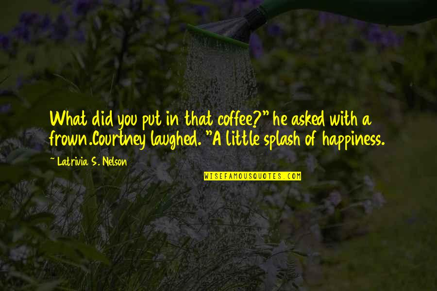 """Moment Of Happiness Quotes By Latrivia S. Nelson: What did you put in that coffee?"""" he"""