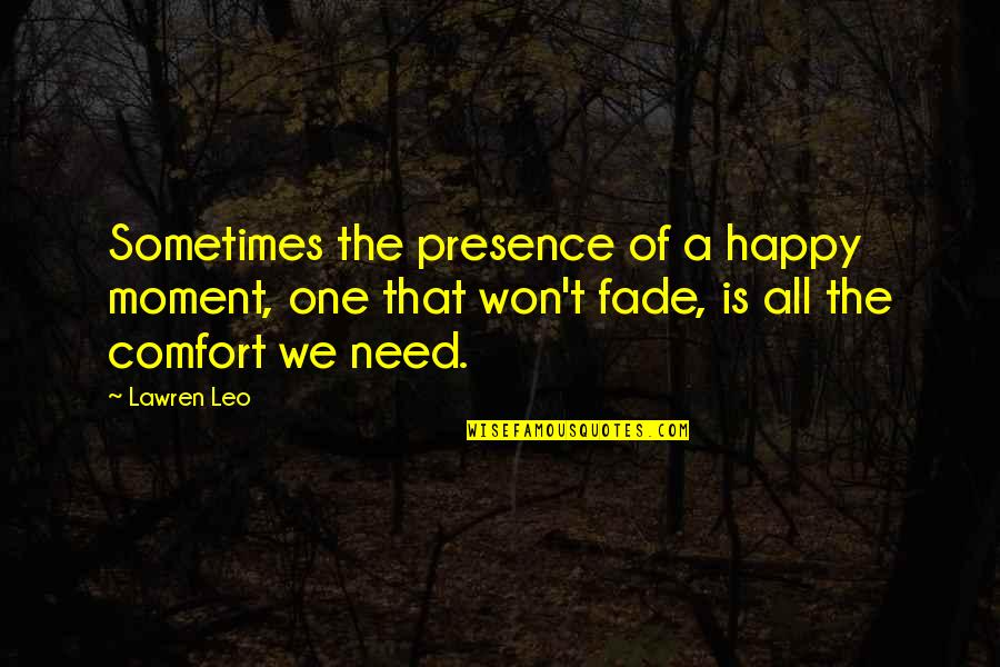 Moment Of Happiness Quotes By Lawren Leo: Sometimes the presence of a happy moment, one