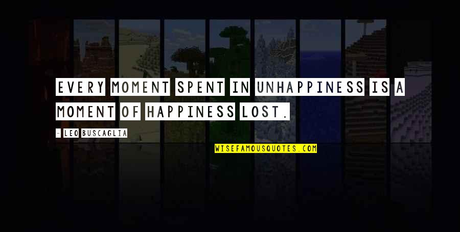 Moment Of Happiness Quotes By Leo Buscaglia: Every moment spent in unhappiness is a moment