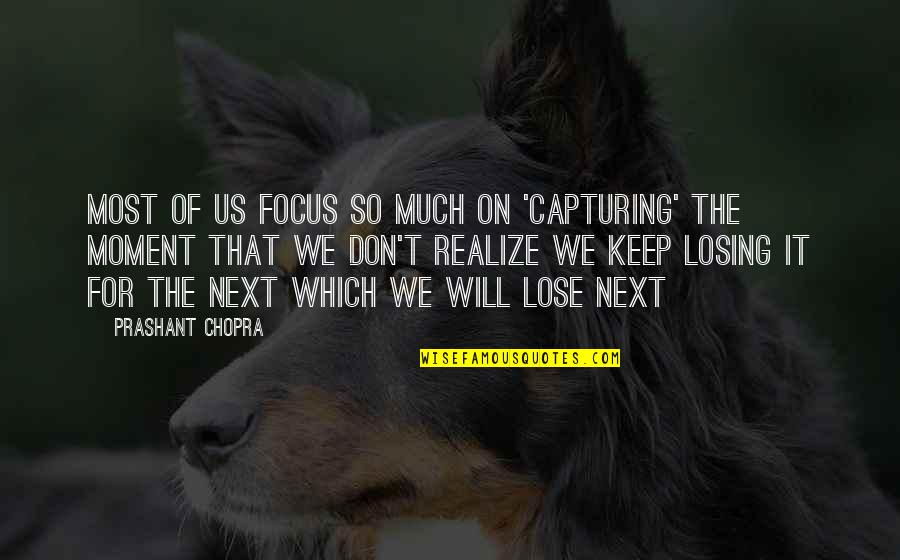 Moment Of Happiness Quotes By Prashant Chopra: Most of us focus so much on 'capturing'
