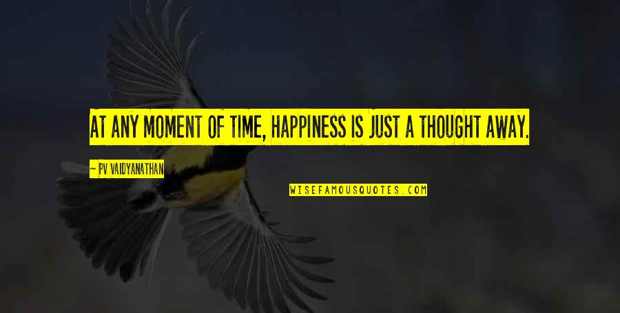 Moment Of Happiness Quotes By PV Vaidyanathan: At any moment of time, happiness is just