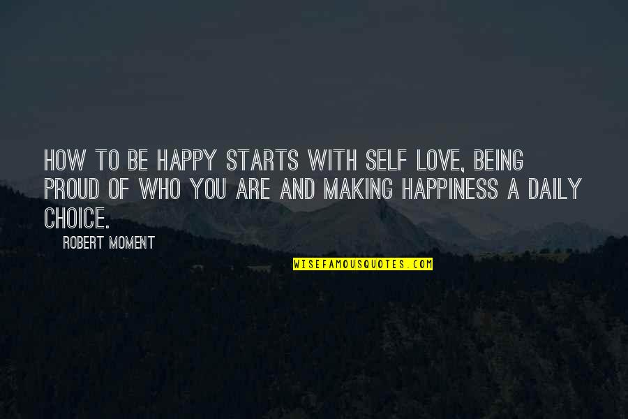 Moment Of Happiness Quotes By Robert Moment: How to be happy starts with self love,