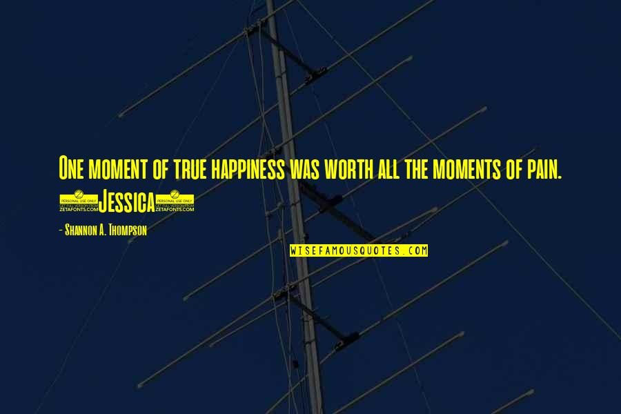 Moment Of Happiness Quotes By Shannon A. Thompson: One moment of true happiness was worth all
